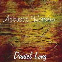 Acoustic Worship by Daniel Long