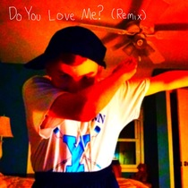 Do You Love Me? (Remix) by Christian Hudspeth
