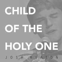 Child of the Holy One by Josh Keaton