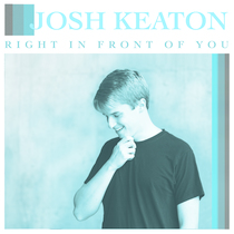 Right in Front of You by Josh Keaton
