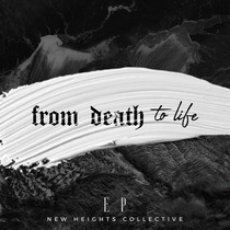 From Death to Life by New Heights Collective