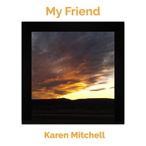My Friend by Karen Mitchell