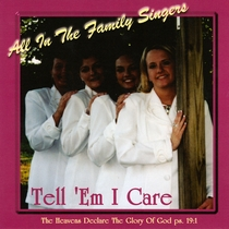Tell 'Em I Care by All In The Family Singers