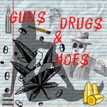 Gun$ Drug$ & Hoe$ by Adonni$