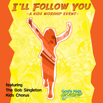 I'll Follow You by The Bob Singleton Kids Chorus