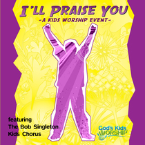I'll Praise You by The Bob Singleton Kids Chorus