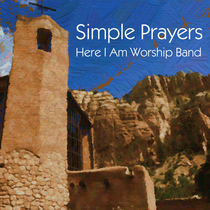 Simple Prayers by Here I Am Worship Band