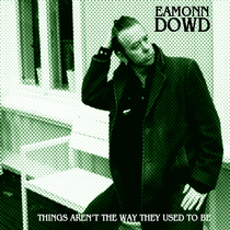 Things Aren't The Way They Used To Be by Eamonn Dowd