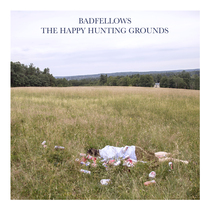 The Happy Hunting Grounds by Badfellows