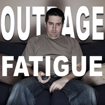 Outrage Fatigue by High Rocket