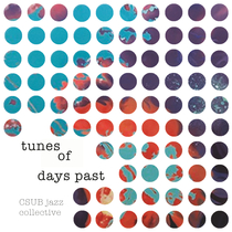 Tunes of Days Past by CSUB Jazz Collective