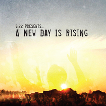 A New Day Is Rising (Ten Year Anniversary Edition) by 6:22