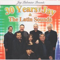 30 Years with Jay and the Latin Sounds by Jay And The Latin Sounds