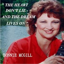 The Heart Don't Lie and the Dream Lives On by Bonnie McGill
