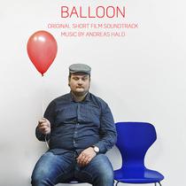 Balloon (Original Short Film Soundtrack) by Andreas Hald