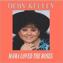 Mama Loved the Roses by Deby Kelley