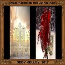 Hello Hallelujah Through the Rain by Deby Kelley