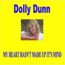 My Heart Hasn't Made Up It's Mind by Dolly Dunn