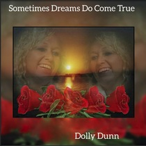 Sometimes Dreams Do Come True by Dolly Dunn