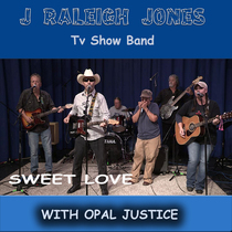 Sweet Love (feat. Opal Justice) by J Raleigh Jones TV Show Band