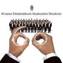 60 aastat Tehnikaülikooli Akadeemilist Meeskoori by Academic Male Choir of Tallinn University of Technology