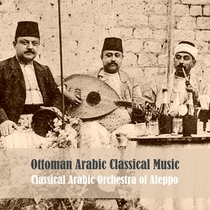 Ottoman Arabic Classical Music by Classical Arabic Orchestra of Aleppo