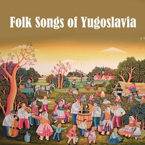 Folk Songs of Yugoslavia by Various Artists