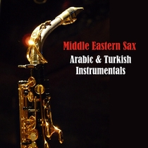 Middle Eastern Sax / Arabic & Turkish Instrumentals by Various Artists