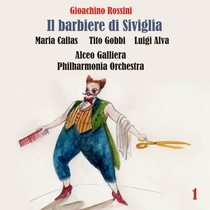 Rossini: Il barbiere di Siviglia (Callas, Gobbi,  Alva, Galliera) [1957] Volume 1 by Maria Callas, Tito Gobbi, Luigi Alva, Philharmonia Orchestra and Chorus, Alceo Galliera