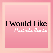 I Would Like (Marimba Remix) [Cover] by Viral Stars