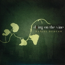 Dying On The Vine by Daniel Duncan