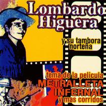 Metralleta Infernal Y Mas Corridos by Lombardo Higuera