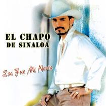 Esa Fue Mi Novia Y Mas Exitos by El Chapo De Sinaloa