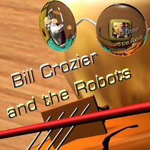 Bill Crozier and the Robots by Bill Crozier