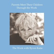 Parents Meet Their Children Through The Work by Byron Katie
