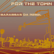 For the Town by Barabbas Da Rebel