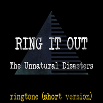 Ring It Out (Short Version) by The Unnatural Disasters
