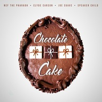 Chocolate Cake by Nef The Pharaoh, Clyde Carson, Joe Suave & Speaker Child