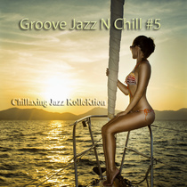 Groove Jazz n Chill, Vol. 5 by Chillaxing Jazz Kollektion