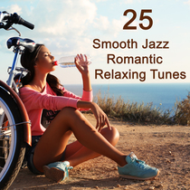 25 Smooth Jazz Romantic Relaxing Tunes by Various Artists