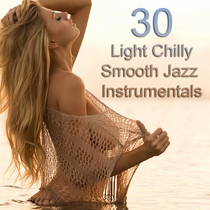 30 Light Chilly Smooth Jazz  Instrumentals by Various Artists