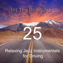 Hit the Road Jazz: 25 Relaxing Jazz Instrumentals for Driving by Various Artists
