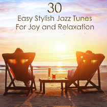 30 Easy Stylish Jazz Tunes for Joy and Relaxation by Various Artists