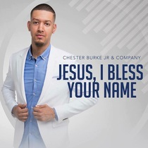 Jesus, I Bless Your Name by Chester Burke Jr. & Company