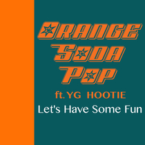 Let's Have Some Fun (feat. YG Hootie) by Orange Soda Pop