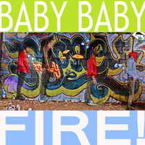 Fire! by Baby Baby