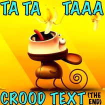 Ta Ta Taaa Crood Text (The End) by Crood Goat Scream Funny Text
