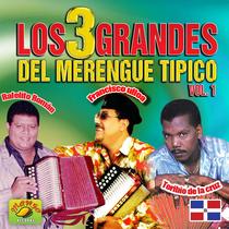 Los Tres Grandes del Merengue Tipico, vol. 1 by Francisco Ulloa, Rafeaelito Roman & Toribio De La Cruz