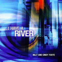 I Have a River by Billy and Cindy Foote