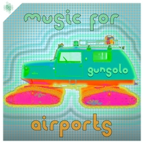 Music For Airports by Gunsolo